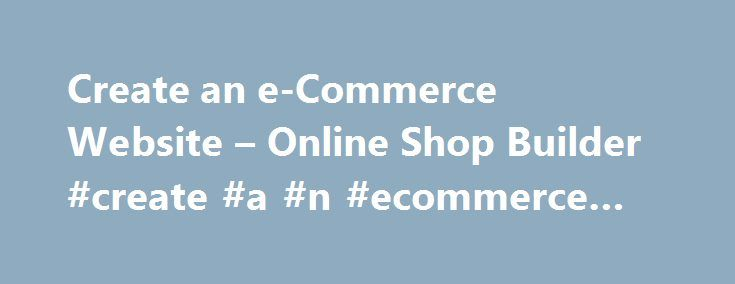 Create an e-Commerce Website – Online Shop Builder #create #a #n #ecommerce #website http://sweden.nef2.com/create-an-e-commerce-website-online-shop-builder-create-a-n-ecommerce-website/  # Create your e-Commerce website with a powerful builder How to build an online store by yourself? Thanks to its cloud-based SaaS technology, with the Actinic solution you can quickly and easily create your own e-Commerce website. Actinic eMerchants benefit from innovative solutions and the highest level of…