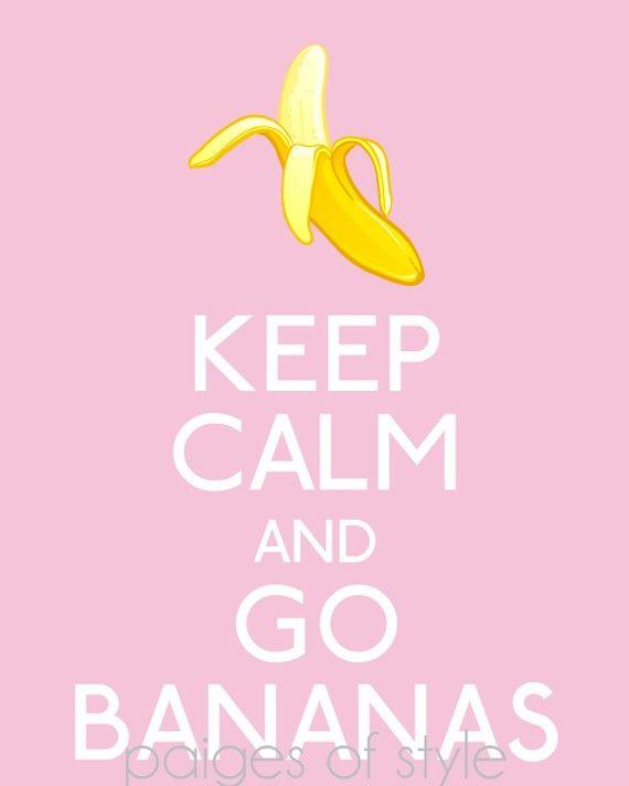 Keep Calm and Go Bananas Poster- Printable via INSTANT DOWNLOAD