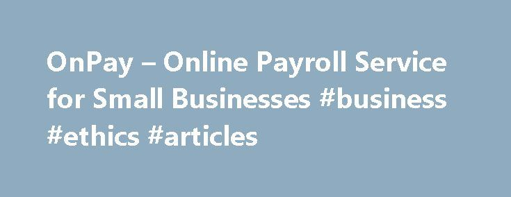 OnPay – Online Payroll Service for Small Businesses #business #ethics #articles http://business.remmont.com/onpay-online-payroll-service-for-small-businesses-business-ethics-articles/  #small business payroll # Contact us today and your first month is free. No long-term contract and no set up fees. Starting at $39.95/Month! includes your first 10 employees 1 unlimited pay runs state and federal payment processing and filings 1 unlimited phone, email and chat support Get Started 1 Additional…