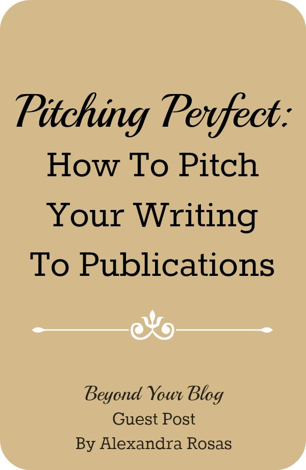Pitching Perfect:  How To Pitch Your Writing  To Publications - Beyond Your Blog Guest Post By Alexandra Rosas