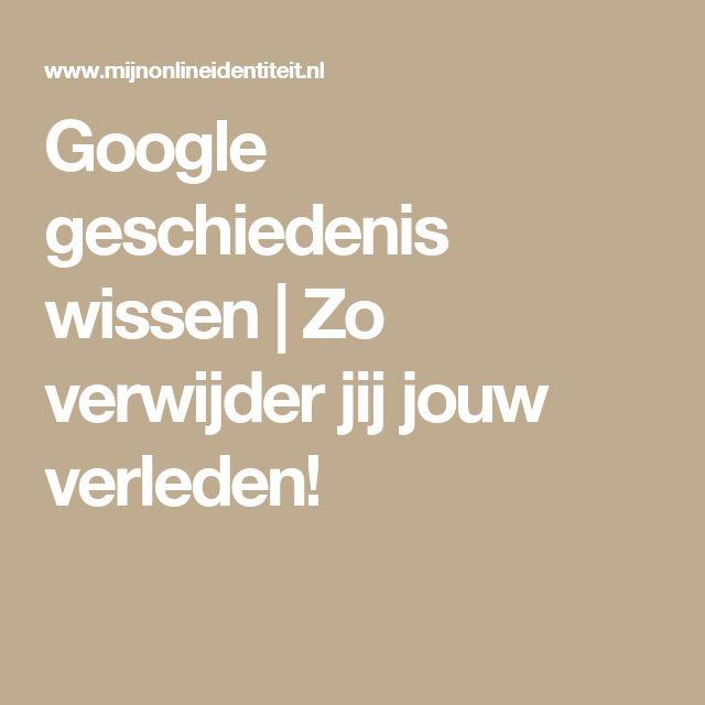 Google geschiedenis wissen | Zo verwijder jij jouw verleden!