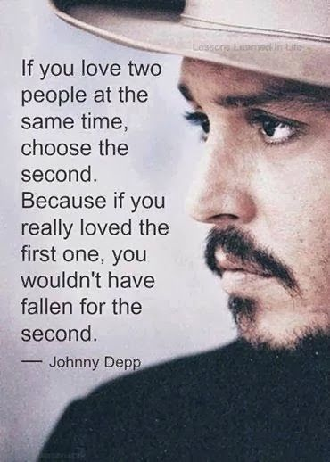 Johnny Depp. Unless the second person doesn't work out then hopefully the first person will forgive you and still be there lol