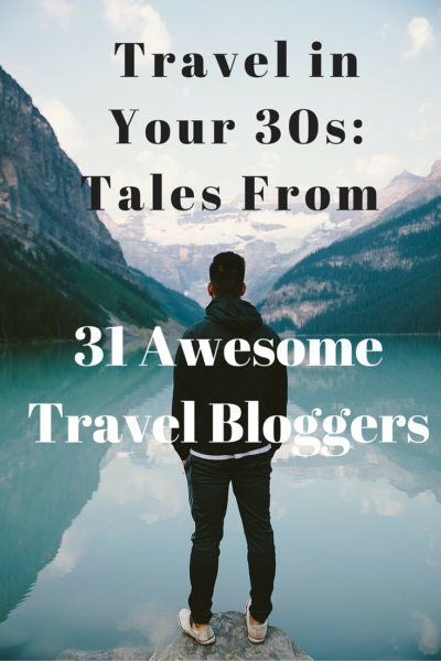 Does travel change a lot when you hit your 30s? These 31 travel bloggers said YES, but that it only gets better! :D