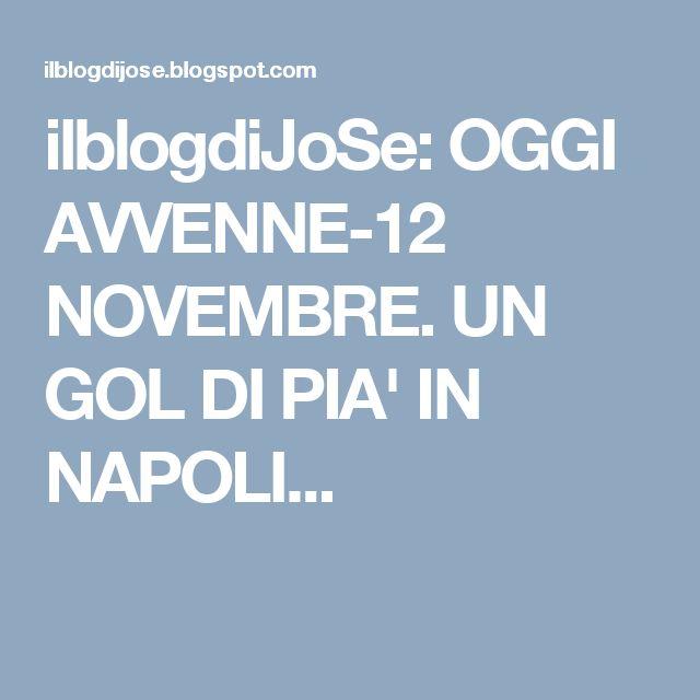 ilblogdiJoSe: OGGI AVVENNE-12 NOVEMBRE. UN GOL DI PIA' IN NAPOLI...