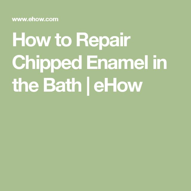 How to Repair Chipped Enamel in the Bath | eHow