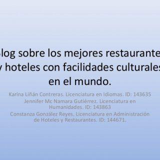 Blog sobre los mejores restaurantes y hoteles con facilidades culturales en el mundo. Karina Liñán Contreras. Licenciatura en Idiomas. ID: 143635 Jennifer M. http://slidehot.com/resources/hteles-bares-y-restaurantes-con-facilidades-culturales.32708/