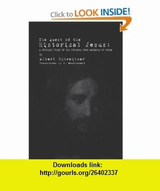 The Quest of the Historical Jesus A Critical Study of its Progress from Reimarus to Wrede (9781936830077) Albert Schweitzer, F. C. Burkitt , ISBN-10: 1936830078  , ISBN-13: 978-1936830077 ,  , tutorials , pdf , ebook , torrent , downloads , rapidshare , filesonic , hotfile , megaupload , fileserve