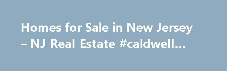 Homes for Sale in New Jersey – NJ Real Estate #caldwell #banker http://property.remmont.com/homes-for-sale-in-new-jersey-nj-real-estate-caldwell-banker/  Find a Home Berkshire Hathaway HomeServices New Jersey Properties offers real estate services that include relocation, mortgage, fine homes, rentals, resort, commercial and investment properties. We service all counties and we are your source for New Jersey Homes and Real Estate. Whether you are looking for Relocation Services for New…