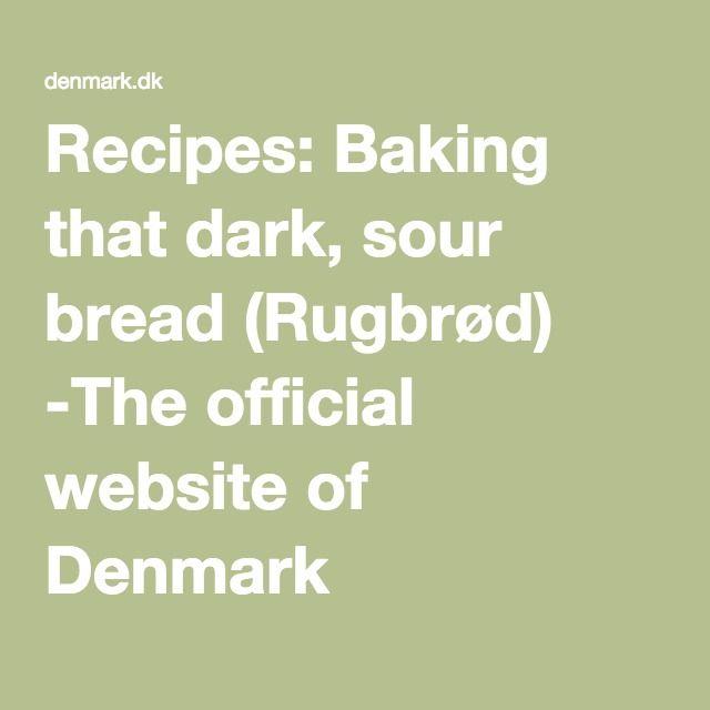 Recipes: Baking that dark, sour bread (Rugbrød) -The official website of Denmark