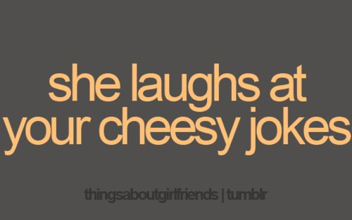 she laughs at your cheesy jokes