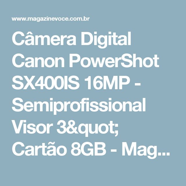 "Câmera Digital Canon PowerShot SX400IS 16MP - Semiprofissional Visor 3"" Cartão 8GB - Magazine Jansensilva"