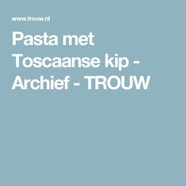 Pasta met Toscaanse kip - Archief - TROUW