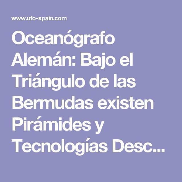 Oceanógrafo Alemán: Bajo el Triángulo de las Bermudas existen Pirámides y Tecnologías Desconocidas