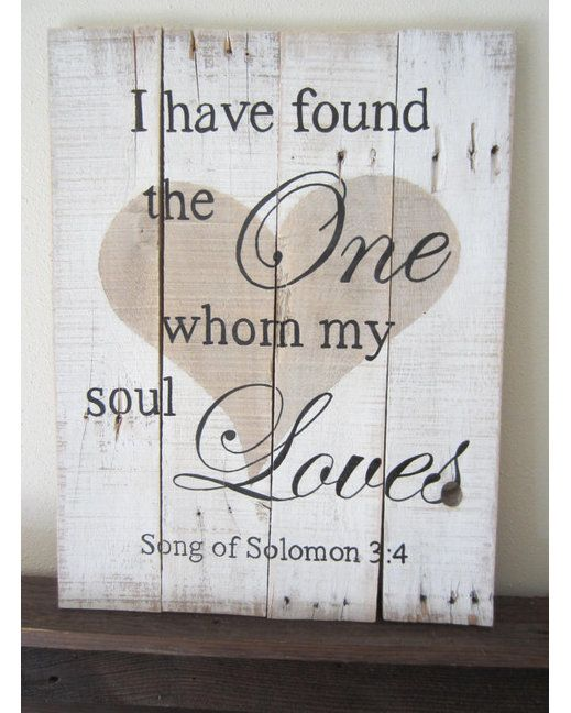 """This hand painted sign is white washed and distressed with the bible verse """"I have found the one whom my soul loves. Song of Solomon 3:4"""" painted in black and accented with a heart in the background. The sign measures approximately 21""""H x 15""""W"""
