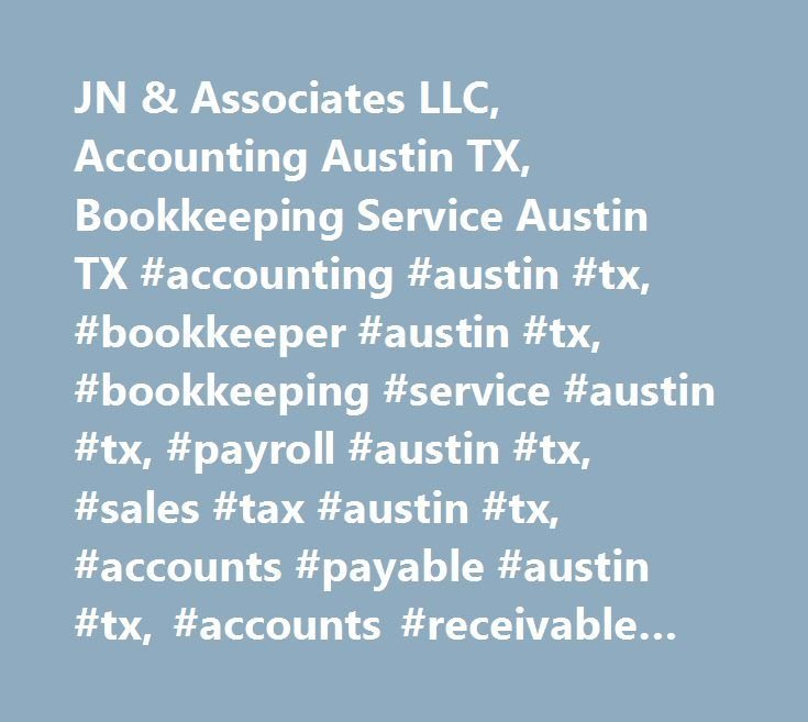 JN & Associates LLC, Accounting Austin TX, Bookkeeping Service Austin TX #accounting #austin #tx, #bookkeeper #austin #tx, #bookkeeping #service #austin #tx, #payroll #austin #tx, #sales #tax #austin #tx, #accounts #payable #austin #tx, #accounts #receivable #austin #tx, #bookkeeping #round #rock #tx, #bookkeeping #service #round #rock #tx, #full #charge #bookkeeping #round #rock #tx, #accounting #round #rock #tx, #payroll #round #rock #tx, #sales #tax #round #rock #tx…