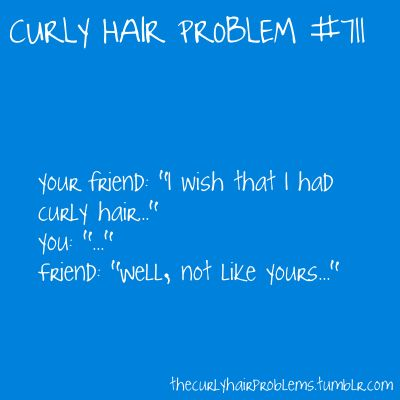 I hear this AT LEAST once a week #curlyhairproblem: Curly Hair Problems, Week Curlyhairproblem, Hahahahhaha Hearing, Hairs, Funny, I'M, Curly Wonder