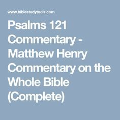 Psalms 121 Commentary - Matthew Henry Commentary on the Whole Bible (Complete)