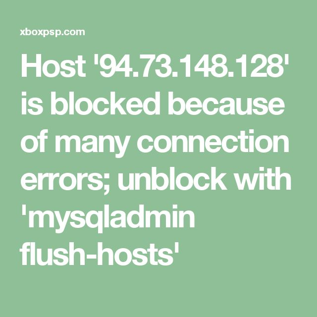 Host '94.73.148.128' is blocked because of many connection errors; unblock with 'mysqladmin flush-hosts'