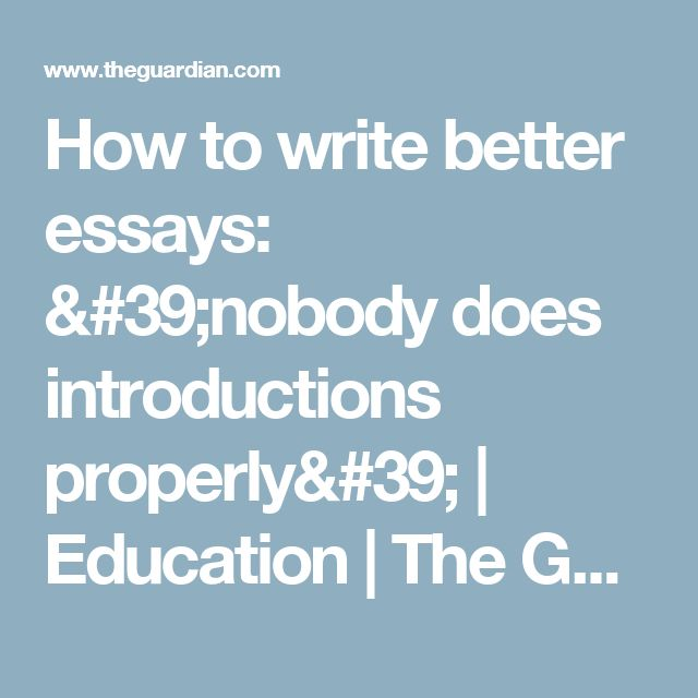 How to write better essays: 'nobody does introductions properly' | Education | The Guardian