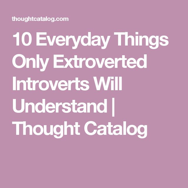 the steps to determine whether youre an extrovert or an introvert 7 signs you're not as introverted as you thought by elizabeth enochs whether you're crazy introverted or a super duper extroverted doesn't really matter if you've been called an extrovert and an introvert at different times throughout your life.