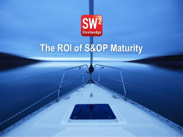 The ROI of Sales and Operations Planning (S&OP) Maturity