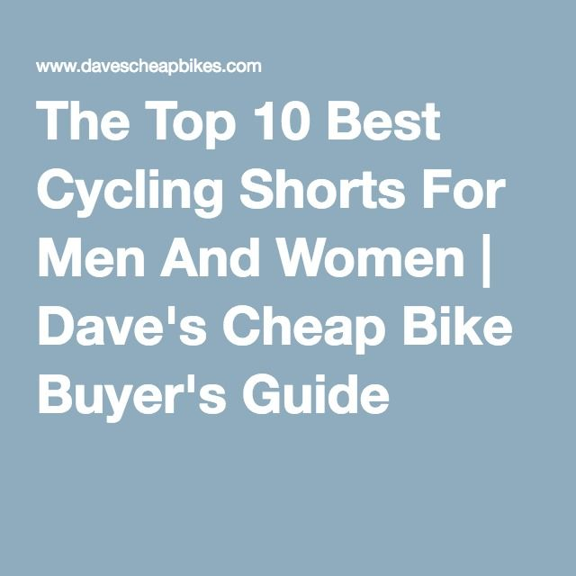 The Top 10 Best Cycling Shorts For Men And Women | Dave's Cheap Bike Buyer's Guide