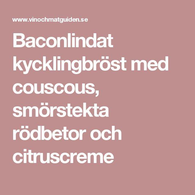 Baconlindat kycklingbröst med couscous, smörstekta rödbetor och citruscreme