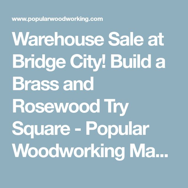 Warehouse Sale at Bridge City! Build a Brass and Rosewood Try Square - Popular Woodworking Magazine