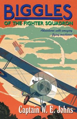 Biggles of the fighter squadron / W.E. Johns - click here to reserve a copy from Prospect Library
