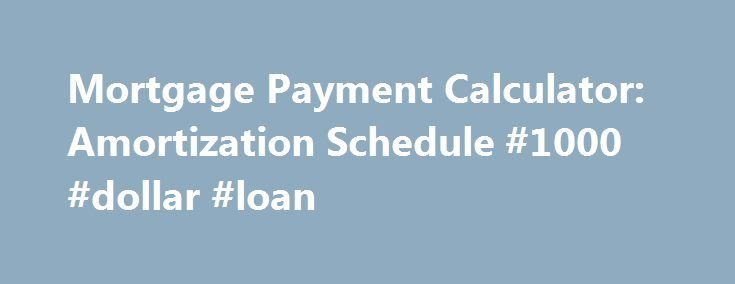 Mortgage Payment Calculator: Amortization Schedule #1000 #dollar #loan http://loans.remmont.com/mortgage-payment-calculator-amortization-schedule-1000-dollar-loan/  #online loan calculator # How Much Would Your Monthly Mortgage Payment Be? Use our mortgage payment calculator to determine your payment and amortization schedule There are a lot of variables that determine your monthly mortgage payment. However, this calculator's estimates will give you an idea of what you can afford when it's…