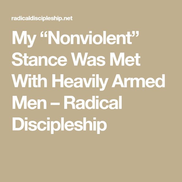 """My """"Nonviolent"""" Stance Was Met With Heavily Armed Men – Radical Discipleship"""