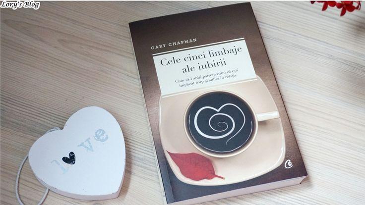 Recenzie carte: Cele cinci limbaje ale iubirii - Gary Chapman - Lory's Blog
