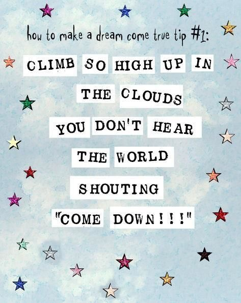 Climb so highClouds, Climbing High, Dream Come True, Following Your Dreams Quotes, Art Prints, Encouragement Quotes, Dreams Come True, Quotes And Inspiration, Inspiration Quotes