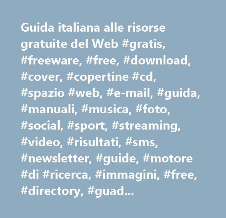 Guida italiana alle risorse gratuite del Web #gratis, #freeware, #free, #download, #cover, #copertine #cd, #spazio #web, #e-mail, #guida, #manuali, #musica, #foto, #social, #sport, #streaming, #video, #risultati, #sms, #newsletter, #guide, #motore #di #ricerca, #immagini, #free, #directory, #guadagnare, #abbonamento #internet, #add #url, #gratuito, #film, #template, #software #free, #italiano, #gratuite, #free #on #line, #freeonline, #free #on-line, #gratis, #gratuitamente, #freeware…