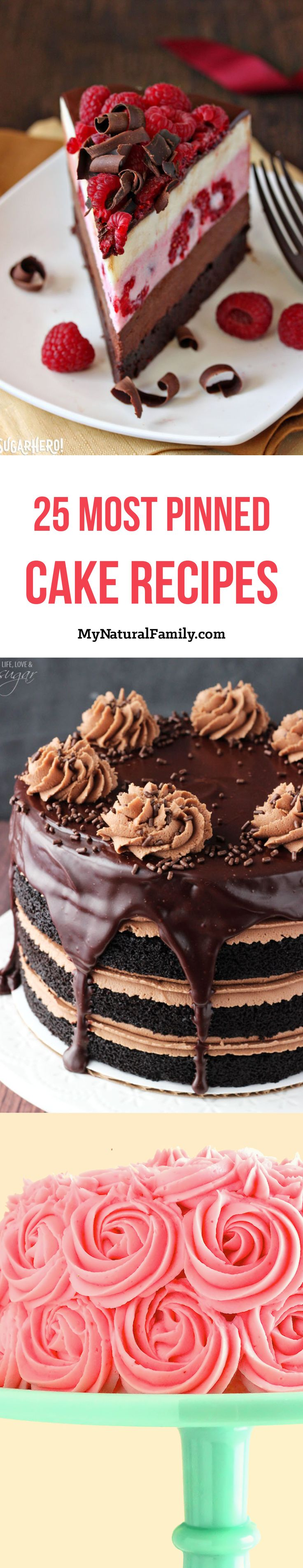 The 25 Most Pinned Cake Recipes on Pinterest - Compiled by My Natural Family ~ Shown: 1. Chocolate Raspberry Mousse Cake by Sugar Hero, 2. Nutella Chocolate Cake by Life Love and Sugar and 3. White Velvet Layer Cake with Strawberry-Raspberry Mascarpone Buttercream by Wicked Good Kitchen. Click to see the entire list!