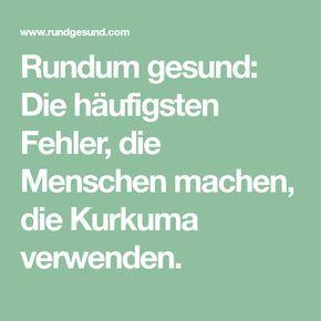 Rundum gesund: Die häufigsten Fehler, die Menschen machen, die Kurkuma verwenden.