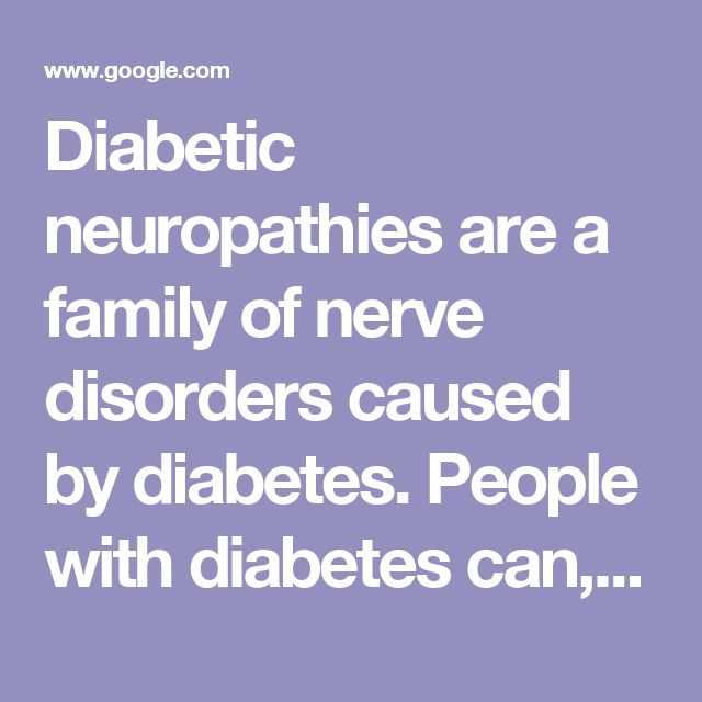 Diabetic neuropathies are a family of nerve disorders caused by diabetes. People with diabetes can, over time, develop nerve damage throughout the body. Some people with nerve damage have no symptoms. Others may have symptoms such as pain, tingling, or numbness—loss of feeling—in the hands, arms, feet, and legs.