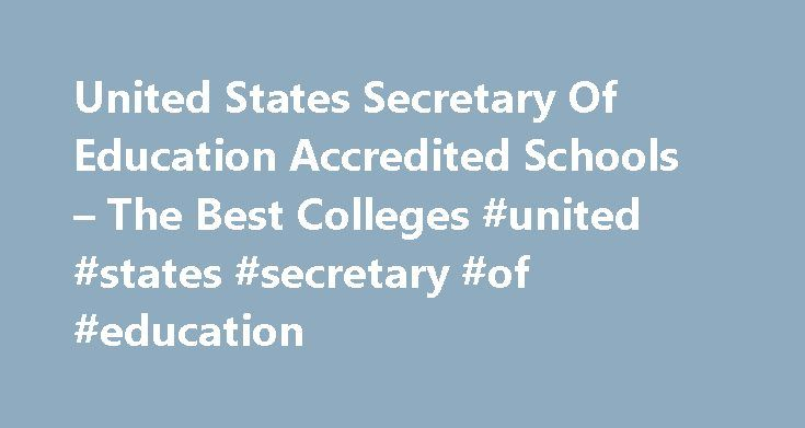 United States Secretary Of Education Accredited Schools – The Best Colleges #united #states #secretary #of #education http://education.remmont.com/united-states-secretary-of-education-accredited-schools-the-best-colleges-united-states-secretary-of-education-3/  #united states secretary of education # United states secretary of education accredited schools united states secretary of education accredited schools And finally, especially during tough economic times like these, students (and…