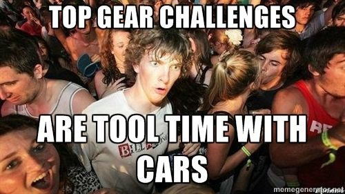 """-Sudden Clarity Clarence -""""Top Gear Challenges are Tool Time with Cars"""""""