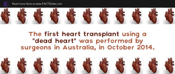 "The first heart transplant using a ""dead heart"" was performed by surgeons in Australia, in October 2014."