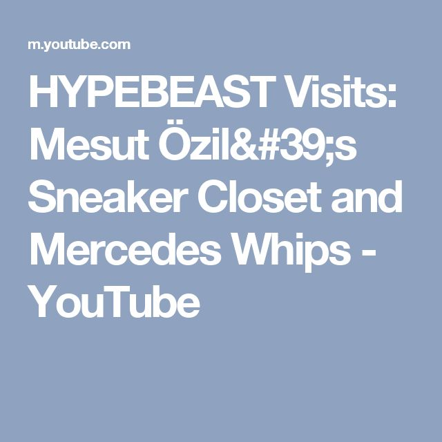 HYPEBEAST Visits: Mesut Özil's Sneaker Closet and Mercedes Whips - YouTube