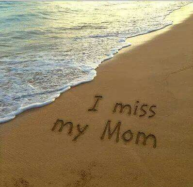 I miss my mom more than words can ever express...
