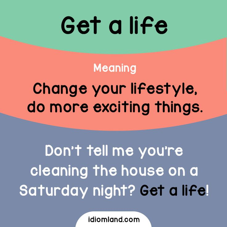 Idiom of the day: Get a life. - Repinned by Chesapeake College Adult Ed. We offer free classes on the Eastern Shore of MD to help you earn your GED - H.S. Diploma or Learn English (ESL) . For GED classes contact Danielle Thomas 410-829-6043 dthomas@chesapeke.edu For ESL classes contact Karen Luceti - 410-443-1163 Kluceti@chesapeake.edu . www.chesapeake.edu