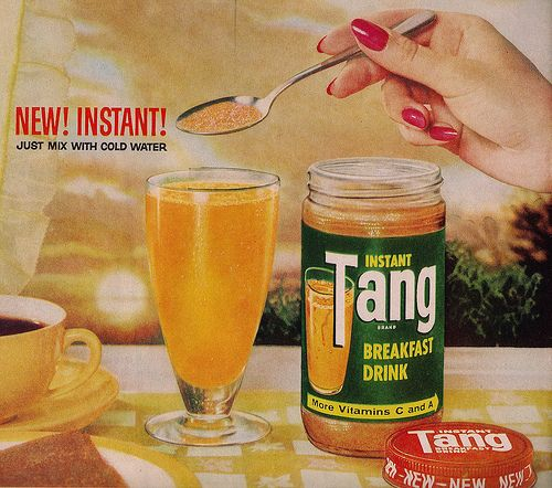 Tang. It was advertised as the breakfast drink of astronauts.
