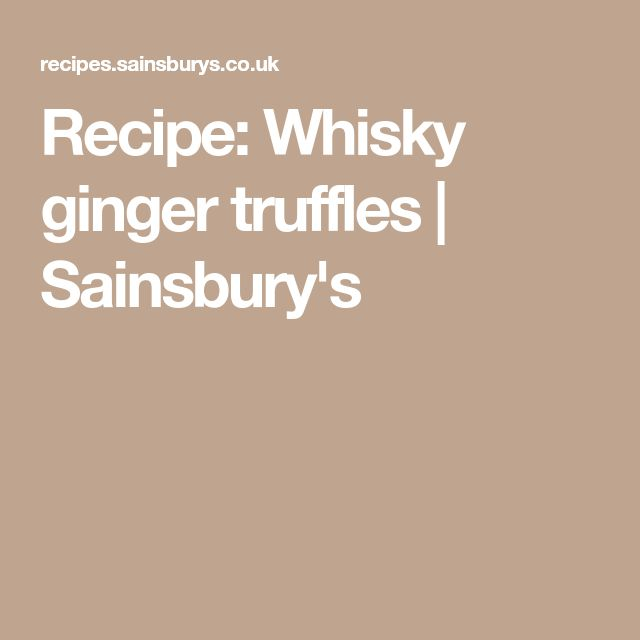 Recipe: Whisky ginger truffles   Sainsbury's
