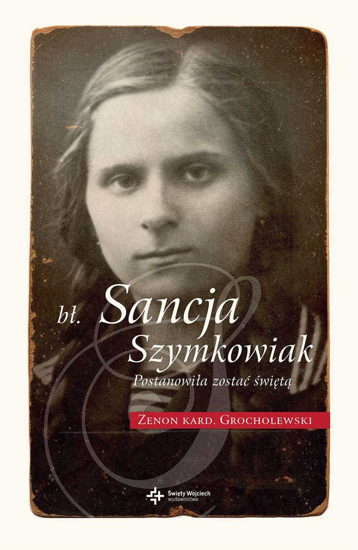 Błogosławiona Sancja Szymkowiak. Postanowiła zostać świętą - Zenon Kard. Grocholewski