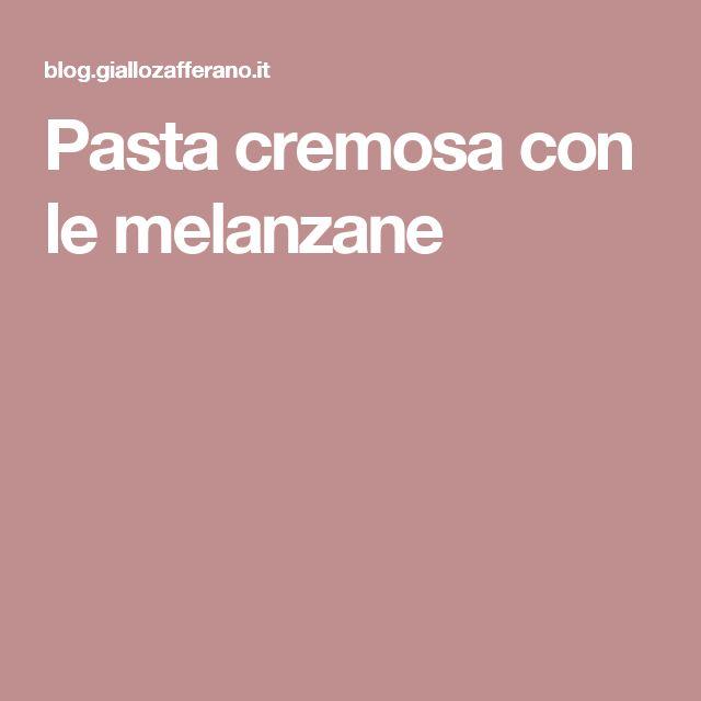 Pasta cremosa con le melanzane