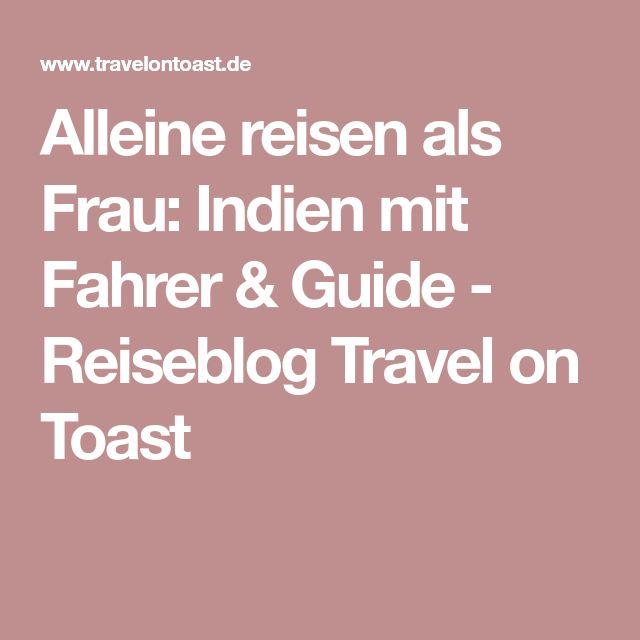 Alleine reisen als Frau: Indien mit Fahrer & Guide - Reiseblog Travel on Toast