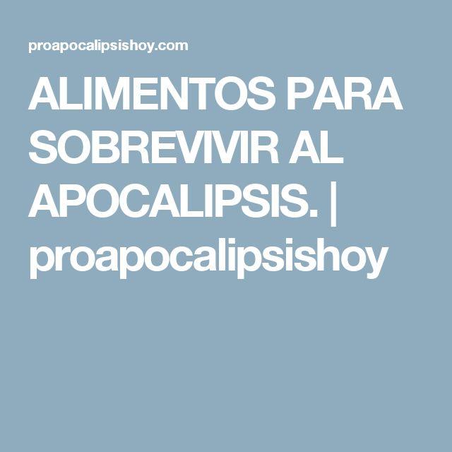 ALIMENTOS PARA SOBREVIVIR AL APOCALIPSIS.   proapocalipsishoy