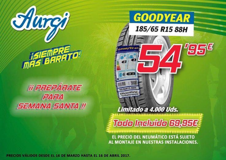 Oferta NEUMÁTICOS baratos GOODYEAR 185/65 R15 en Aurgi campaña Semana Santa 2017. Más información en www.aurgi.com